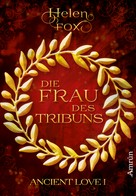 Helen Fox: Ancient Love 1: Die Frau des Tribuns ★★★