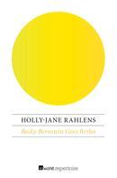 Holly-Jane Rahlens: Becky Bernstein Goes Berlin ★★★