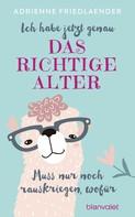 Adrienne Friedlaender: Ich habe jetzt genau das richtige Alter. Muss nur noch rauskriegen, wofür ★★★★