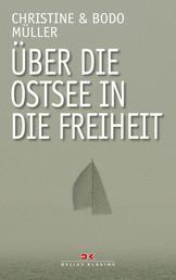 Über die Ostsee in die Freiheit - Dramatische Fluchtgeschichten