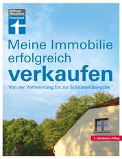 Meine Immobilie erfolgreich verkaufen - Privatverkauf verschiedener Immobilien - Vorbereitung & Unterlagen - Rechtliches für Verkäufer: Von der Vorbereitung bis zu Schlüsselübergabe