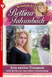 Bettina Fahrenbach 27 – Liebesroman - Sein zweites Testament