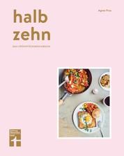 halb zehn - das Frühstückskochbuch mit 100 Rezepten - Bunte und kulinarische Frühstücksvielfalt aus aller Welt von Stiftung Warentest
