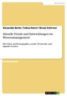 Alexander Berke: Aktuelle Trends und Entwicklungen im Wissensmanagement