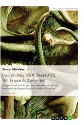 Jägerprüfung NRW (Stand 2013). 500 Fragen & Antworten - Komplette offizielle Fragen und Antworten der jährlich stattfindenden Jägerprüfung in Nordrhein-Westfalen