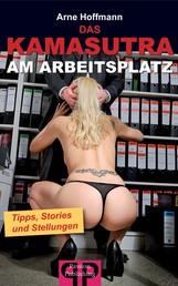 Das Kamasutra am Arbeitsplatz. Tipps, Stories und Stellungen - Sex, Leidenschaft, Lust und Erotik