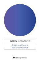 Robin Norwood: Briefe von Frauen, die zu sehr lieben