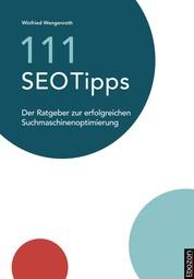 111 SEO Tipps - Der Ratgeber zur erfolgreichen Suchmaschinenoptimierung
