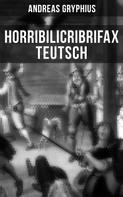 Andreas Gryphius: Horribilicribrifax Teutsch
