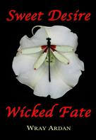 Wray Ardan: Sweet Desire, Wicked Fate