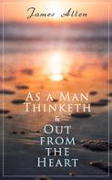 James Allen: As a Man Thinketh & Out from the Heart
