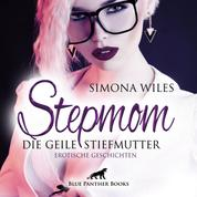 Stepmom - die geile Stiefmutter / Erotische Geschichten / Erotik Audio Story / Erotisches Hörbuch - Reif und heiß ...