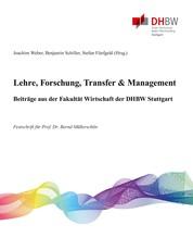 Lehre, Forschung, Transfer & Management - Beiträge aus der Fakultät Wirtschaft der DHBW Stuttgart - Festschrift für Prof. Dr. Bernd Müllerschön