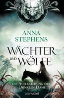 Anna Stephens: Wächter und Wölfe - Die Auferstehung der Dunklen Dame
