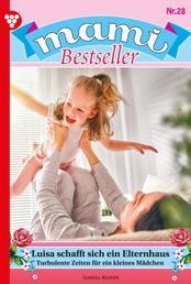 Mami Bestseller 28 – Familienroman - Luisa schafft sich ein Elternhaus