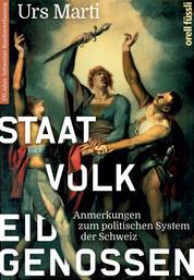 Staat, Volk, Eidgenossen - Anmerkungen zum politischen System der Schweiz