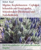 Robert Kopf: Migräne, Kopfschmerzen - Cephalgie behandeln mit Homöopathie, Schüsslersalzen (Biochemie) und Naturheilkunde