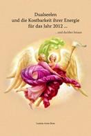 Lusinia Anne Rose: Dualseelen und die Kostbarkeit ihrer Energie für das Jahr 2012 ... und darüber hinaus ★★