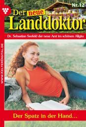 Der neue Landdoktor 12 – Arztroman - Der Spatz in der Hand …