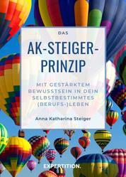 Das AK-Steiger-Prinzip - Mit gestärktem Bewusstsein in Dein selbstbestimmtes (Berufs-)Leben