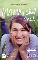 Felicitas Römer: Mama, chill mal!