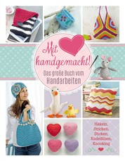 Mit Liebe handgemacht - Das große Buch vom Handarbeiten