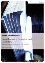 Instandhaltung – Strategien und Controlling - Möglichkeiten, Auswahl und Einführung in der Produktion