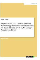 Expansion der EU – Chancen / Risiken Auswertung potentieller Beitrittskandidaten am Beispiel Island, Kroatien, Montenegro, Mazedonien, Türkei
