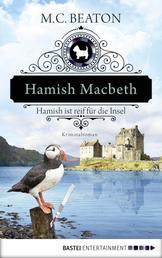 Hamish Macbeth ist reif für die Insel - Kriminalroman