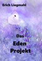 Erich Liegmahl: Das Eden Projekt