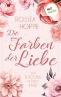 Rosita Hoppe: Die Farben der Liebe