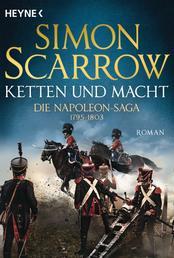 Ketten und Macht - Die Napoleon-Saga 1795 - 1803 - Roman