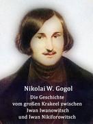 Nikolai Gogol: Die Geschichte vom großen Krakeel zwischen Iwan Iwanowitsch und Iwan Nikiforowitsch