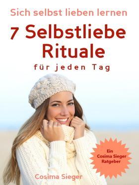 Selbstliebe: Sich selbst lieben lernen - 7 Selbstliebe Rituale für jeden Tag