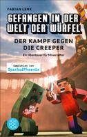 Fabian Lenk: Gefangen in der Welt der Würfel. Der Kampf gegen die Creeper. Ein Abenteuer für Minecrafter ★★★★