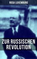 Rosa Luxemburg: Rosa Luxemburg: Zur russischen Revolution
