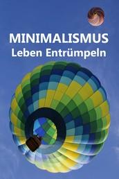 Minimalismus - Leben Entrümpeln - Ballast über Bord werfen befreit! (Minimalismus-Guide: Ein Leben mit mehr Erfolg, Freiheit, Glück, Geld, Liebe und Zeit)