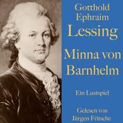 Gotthold Ephraim Lessing: Minna von Barnhelm - Ein Lustspiel. Ungekürzt gelesen.