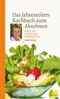 Heidi Huber: Das Jahreszeiten-Kochbuch zum Abnehmen ★★★