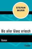 Stefan Murr: Bis aller Glanz erlosch ★★★★★
