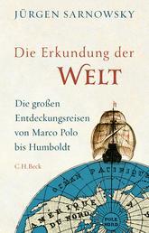 Die Erkundung der Welt - Die großen Entdeckungsreisen von Marco Polo bis Humboldt