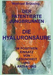Der patentierte Jungbrunnen - Die Hyaluronsäure im positiven Einsatz von Gesundheit und Anti-Aging