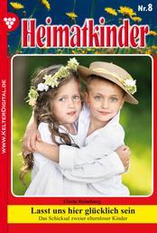 Heimatkinder 8 – Heimatroman - Lasst uns hier glücklich sein