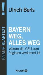 Bayern weg, alles weg - Warum die CSU zum Regieren verdammt ist