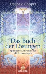 Das Buch der Lösungen - Spirituelle Antworten auf alle Lebensfragen