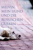 Marlene Röder: Melvin, mein Hund und die russischen Gurken ★★★★★