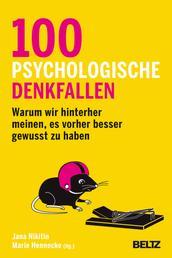 100 psychologische Denkfallen - Warum wir hinterher meinen, es vorher besser gewusst zu haben