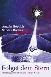 Folget dem Stern - Erzählungen rund um die Heilige Nacht