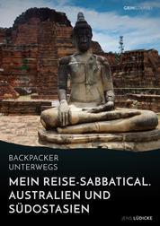 Backpacker unterwegs: Mein Reise-Sabbatical. Australien und Südostasien - Australien, Indonesien, Thailand, Myanmar
