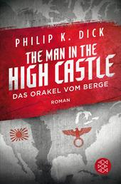 The Man in the High Castle/Das Orakel vom Berge - Roman